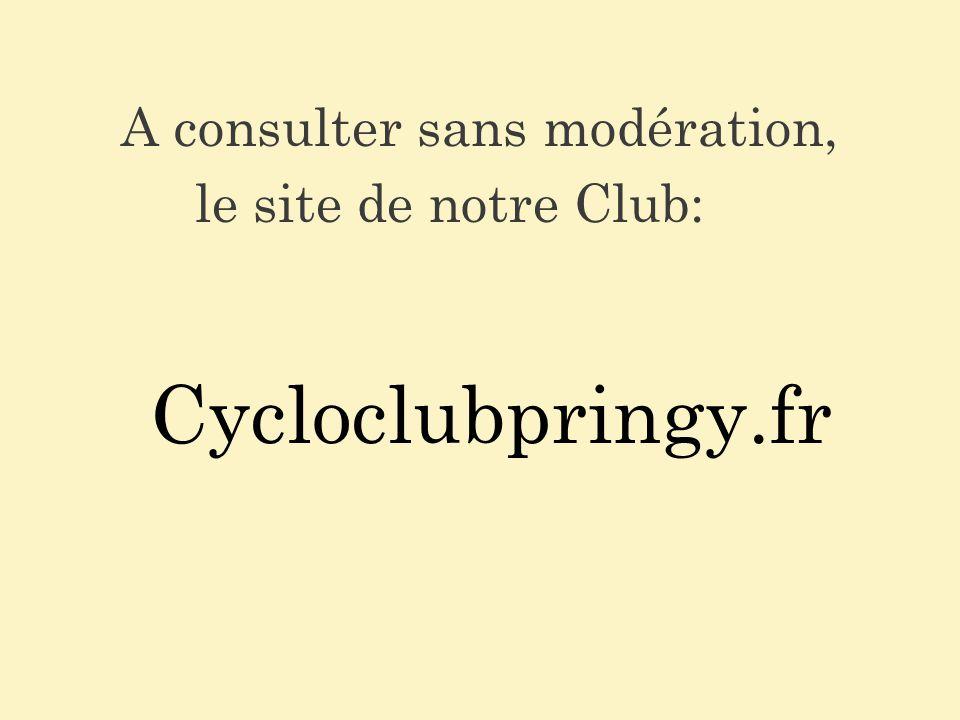A consulter sans modération, le site de notre Club: Cycloclubpringy.fr