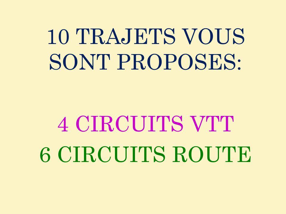 10 TRAJETS VOUS SONT PROPOSES: 4 CIRCUITS VTT 6 CIRCUITS ROUTE