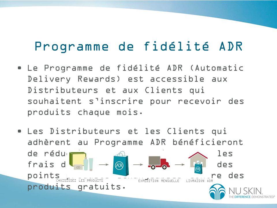 Programme de fidélité ADR Le Programme de fidélité ADR (Automatic Delivery Rewards) est accessible aux Distributeurs et aux Clients qui souhaitent s'i