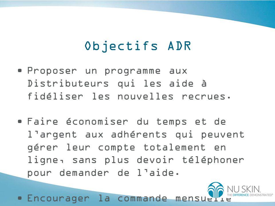 Objectifs ADR Proposer un programme aux Distributeurs qui les aide à fidéliser les nouvelles recrues. Faire économiser du temps et de l'argent aux adh