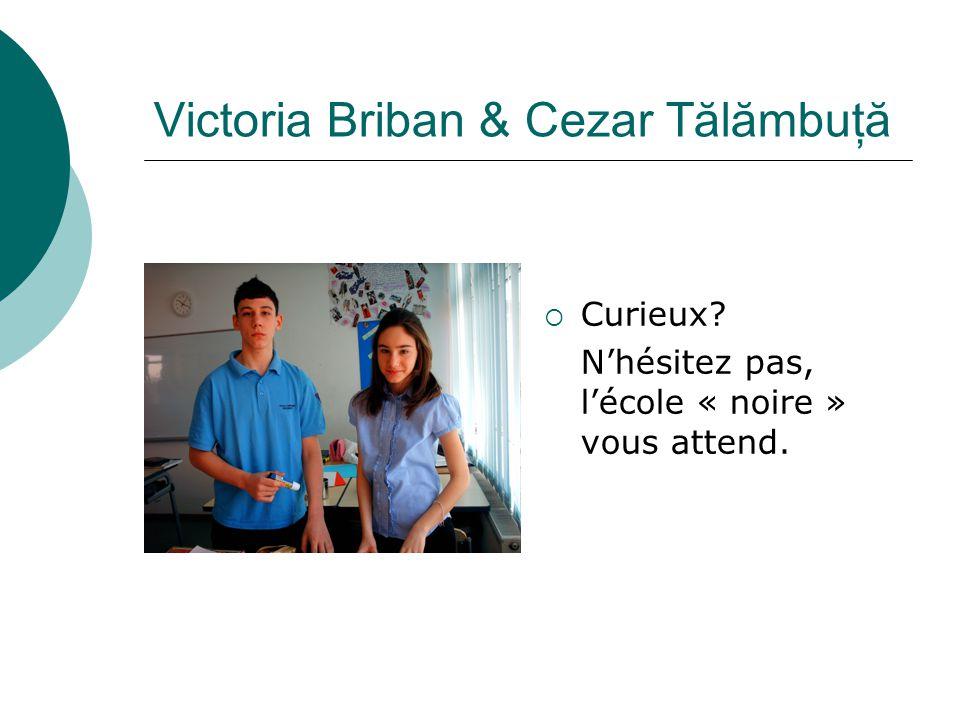 Victoria Briban & Cezar Tălămbuţă  Curieux? N'hésitez pas, l'école « noire » vous attend.