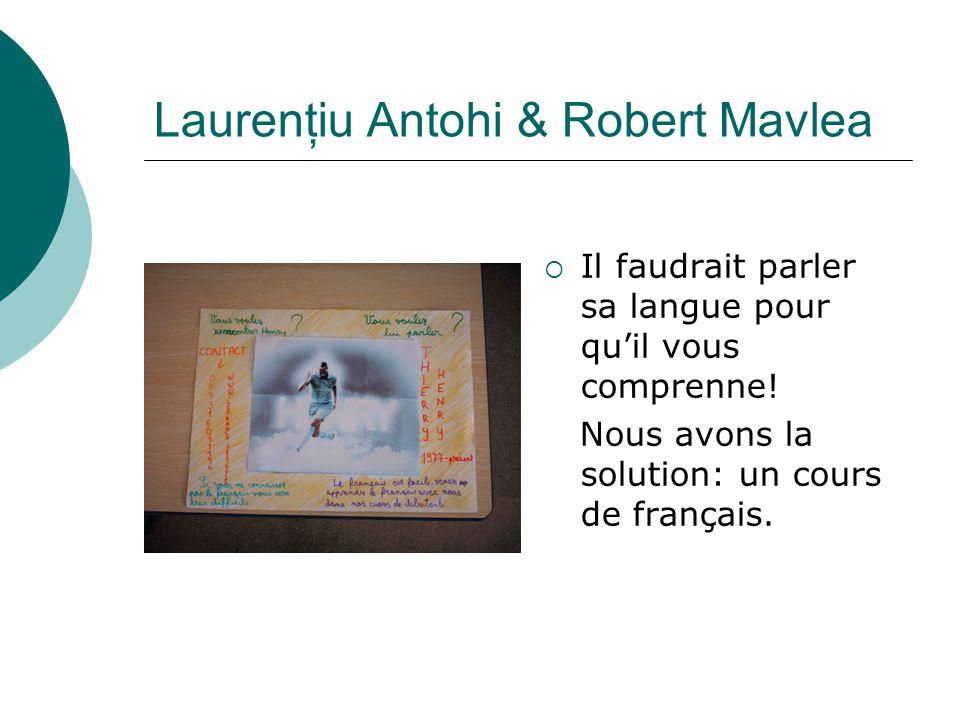 Laurenţiu Antohi & Robert Mavlea  Il faudrait parler sa langue pour qu'il vous comprenne! Nous avons la solution: un cours de français.