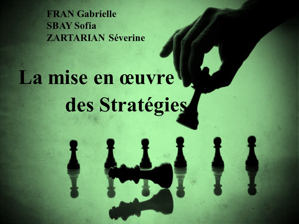 FRAN Gabrielle SBAY Sofia ZARTARIAN Séverine La mise en œuvre des Stratégies