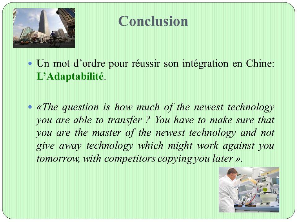 Conclusion Un mot d'ordre pour réussir son intégration en Chine: L'Adaptabilité. «The question is how much of the newest technology you are able to tr