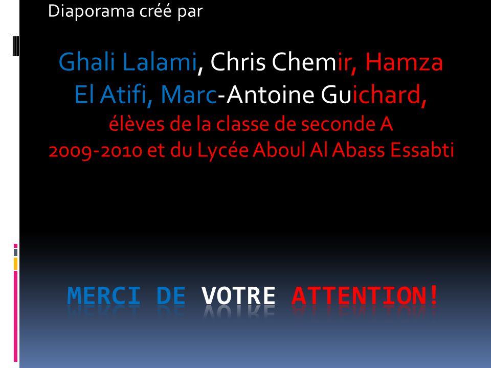 Diaporama créé par Ghali Lalami, Chris Chemir, Hamza El Atifi, Marc-Antoine Guichard, élèves de la classe de seconde A 2009-2010 et du Lycée Aboul Al Abass Essabti