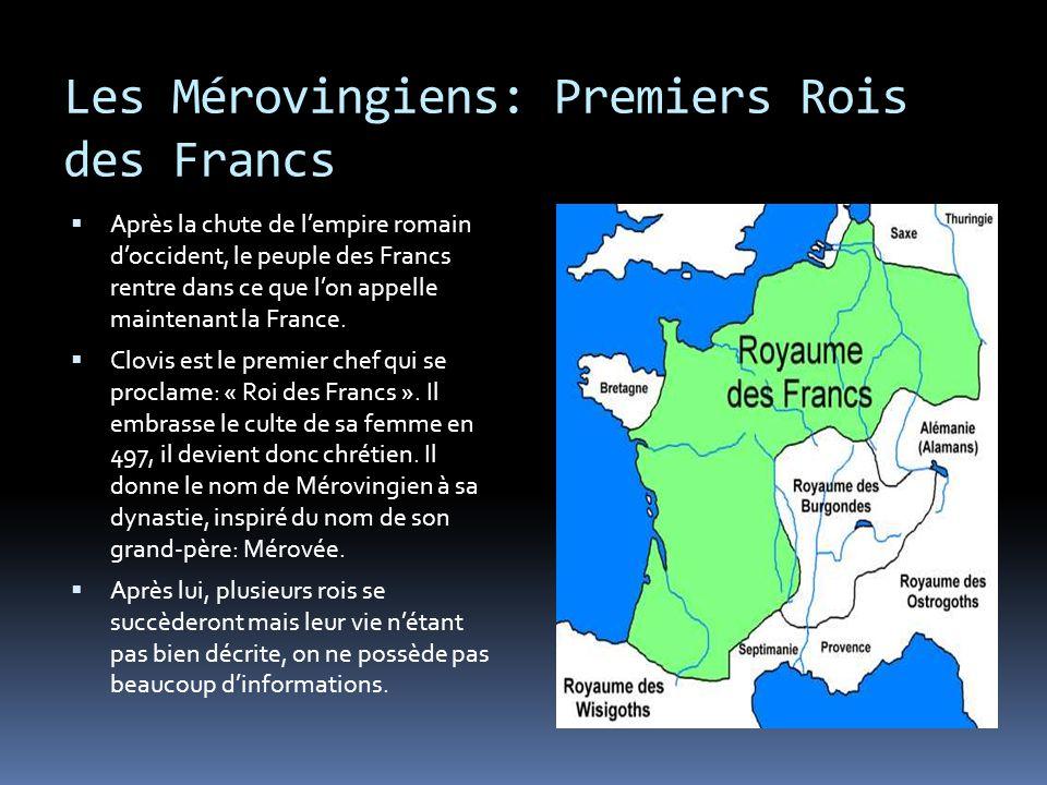 Les Mérovingiens: Premiers Rois des Francs  Après la chute de l'empire romain d'occident, le peuple des Francs rentre dans ce que l'on appelle mainte