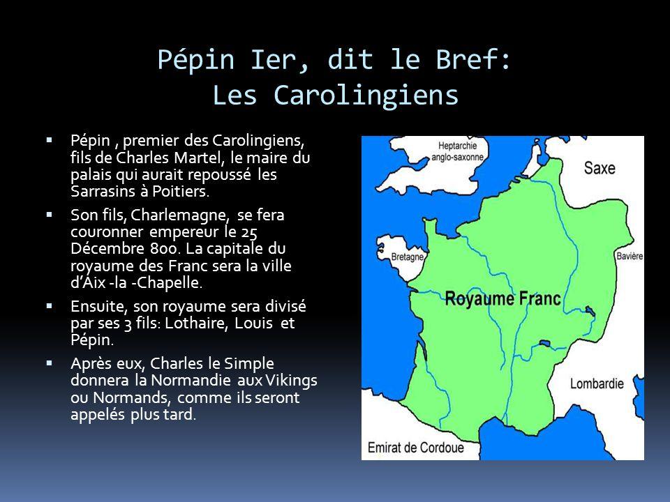 Pépin Ier, dit le Bref: Les Carolingiens  Pépin, premier des Carolingiens, fils de Charles Martel, le maire du palais qui aurait repoussé les Sarrasins à Poitiers.