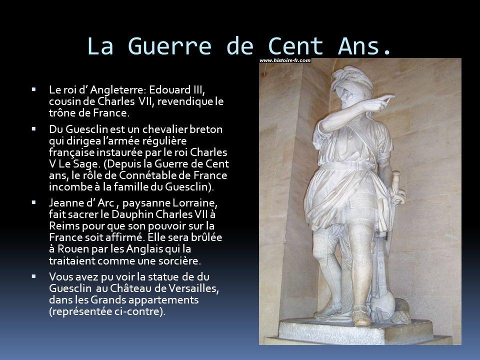 La Guerre de Cent Ans.  Le roi d' Angleterre: Edouard III, cousin de Charles VII, revendique le trône de France.  Du Guesclin est un chevalier breto