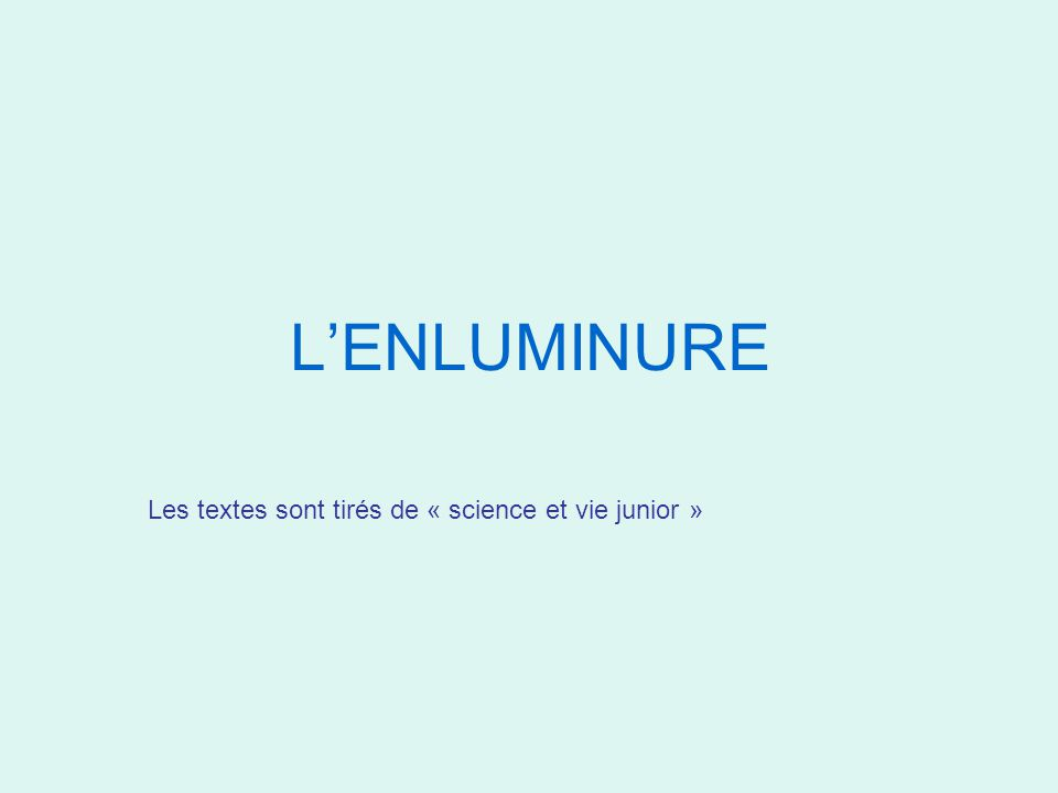 L'ENLUMINURE Les textes sont tirés de « science et vie junior »