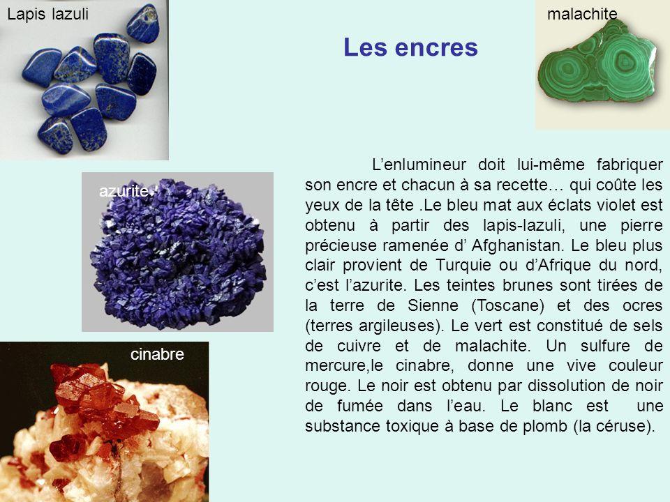 Les encres L'enlumineur doit lui-même fabriquer son encre et chacun à sa recette… qui coûte les yeux de la tête.Le bleu mat aux éclats violet est obtenu à partir des lapis-lazuli, une pierre précieuse ramenée d' Afghanistan.