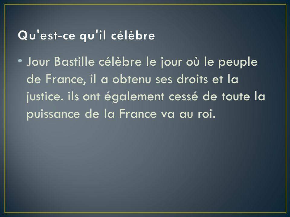 Jour Bastille célèbre le jour où le peuple de France, il a obtenu ses droits et la justice. ils ont également cessé de toute la puissance de la France