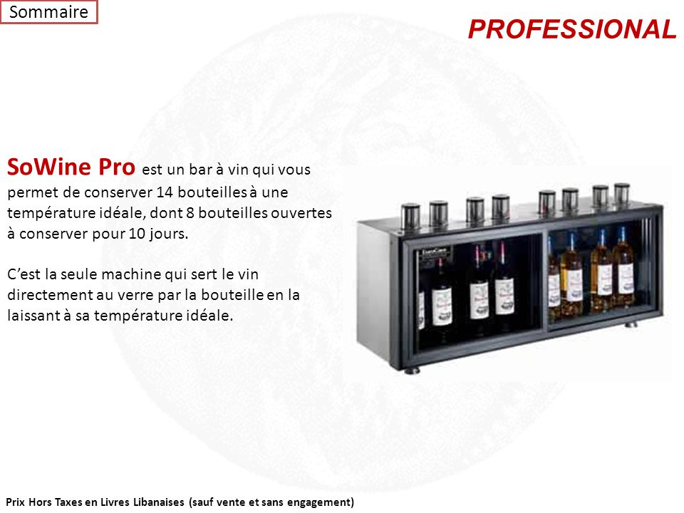 Prix Hors Taxes en Livres Libanaises (sauf vente et sans engagement) Sowine Pour que le vin exprime pleinement ses arômes et révèle chacune de ses sav