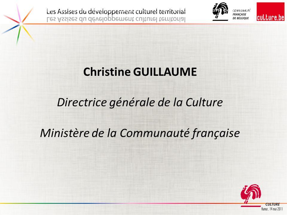 Christine GUILLAUME Directrice générale de la Culture Ministère de la Communauté française