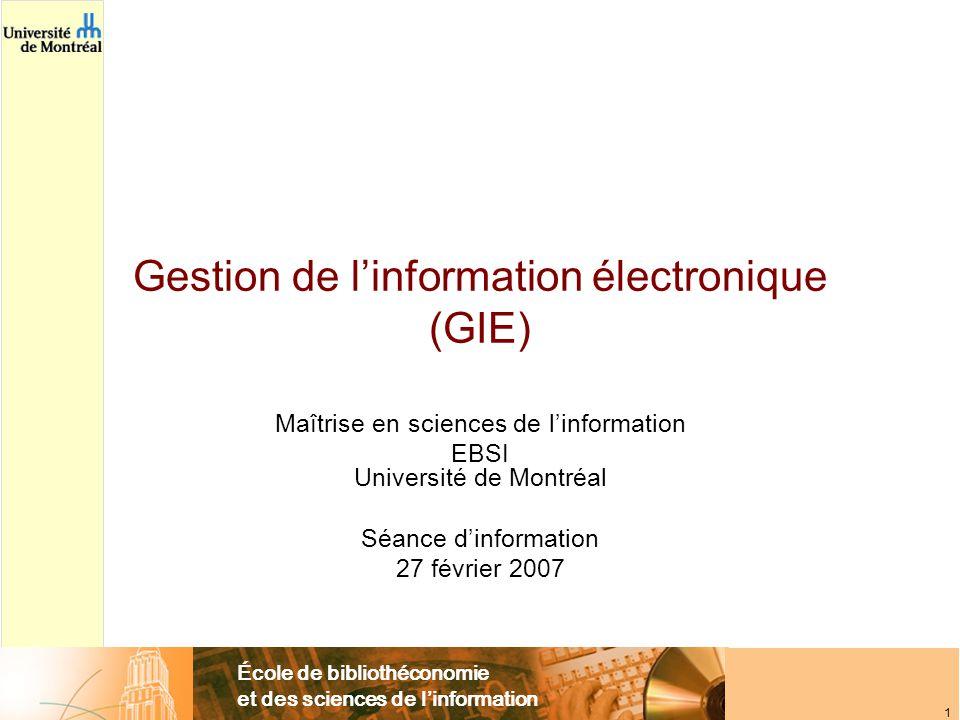École de bibliothéconomie et des sciences de l'information 1 Gestion de l'information électronique (GIE) Maîtrise en sciences de l'information EBSI Un