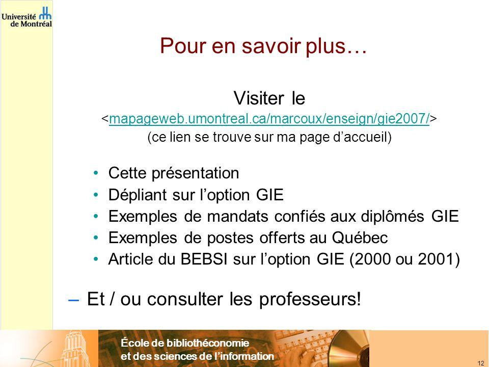 École de bibliothéconomie et des sciences de l'information 12 Pour en savoir plus… Visiter le mapageweb.umontreal.ca/marcoux/enseign/gie2007/ (ce lien