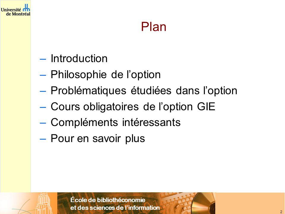École de bibliothéconomie et des sciences de l'information 2 Plan –Introduction –Philosophie de l'option –Problématiques étudiées dans l'option –Cours