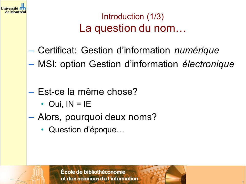 École de bibliothéconomie et des sciences de l'information 3 Introduction (1/3) La question du nom… –Certificat: Gestion d'information numérique –MSI: