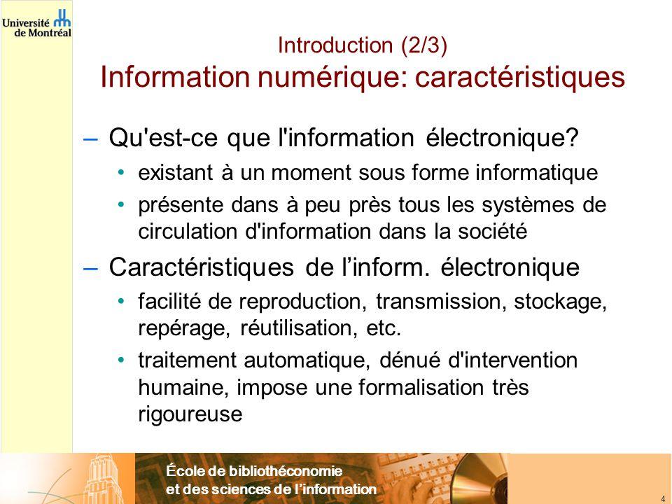 École de bibliothéconomie et des sciences de l'information 4 Introduction (2/3) Information numérique: caractéristiques –Qu'est-ce que l'information é
