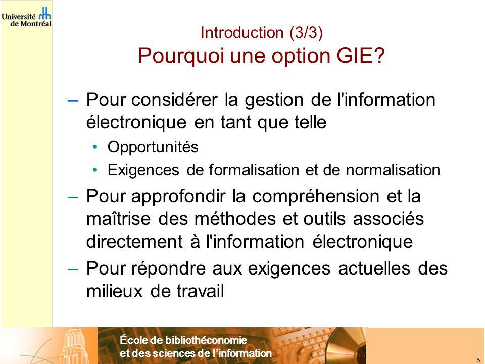 École de bibliothéconomie et des sciences de l'information 5 Introduction (3/3) Pourquoi une option GIE? –Pour considérer la gestion de l'information