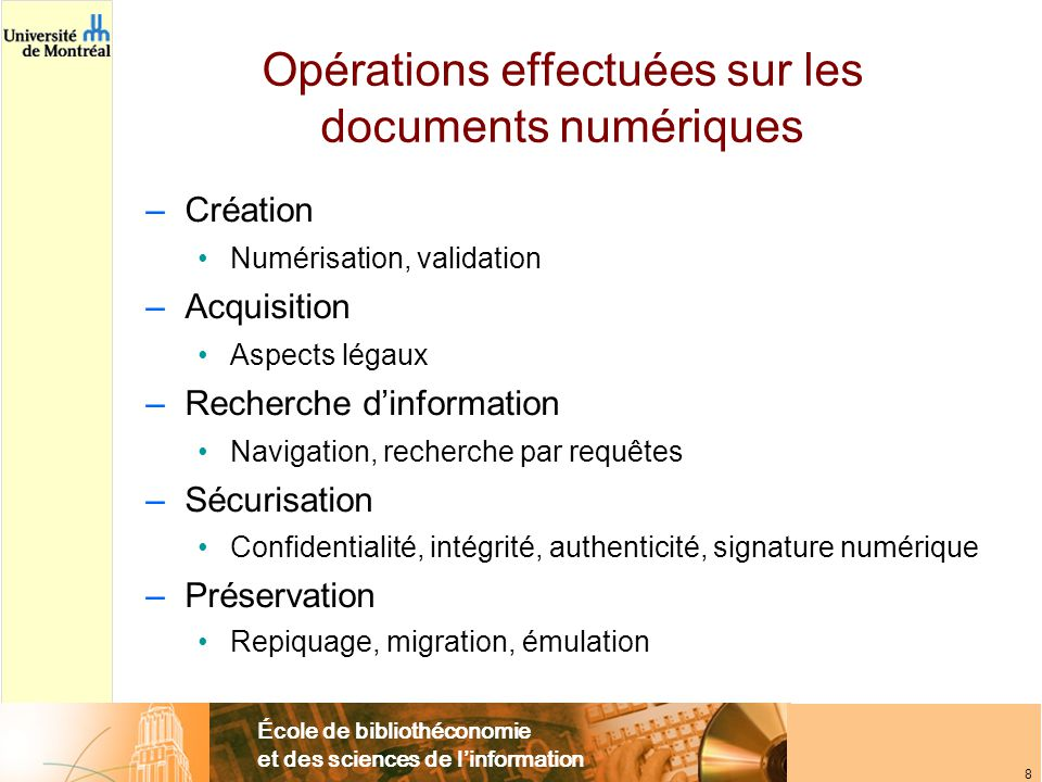 École de bibliothéconomie et des sciences de l'information 8 Opérations effectuées sur les documents numériques –Création Numérisation, validation –Ac