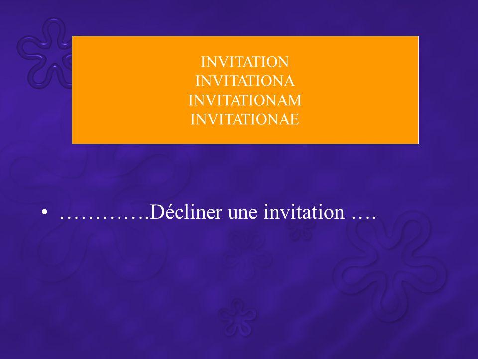 ………….Décliner une invitation …. INVITATION INVITATIONA INVITATIONAM INVITATIONAE