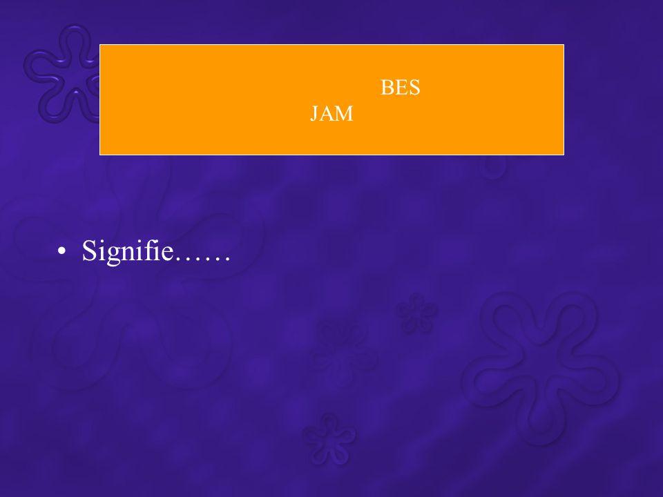 Signifie…… BES JAM