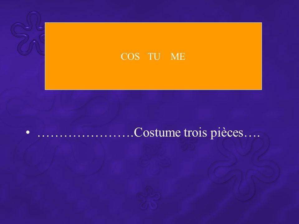 ………………….Costume trois pièces…. COS TU ME