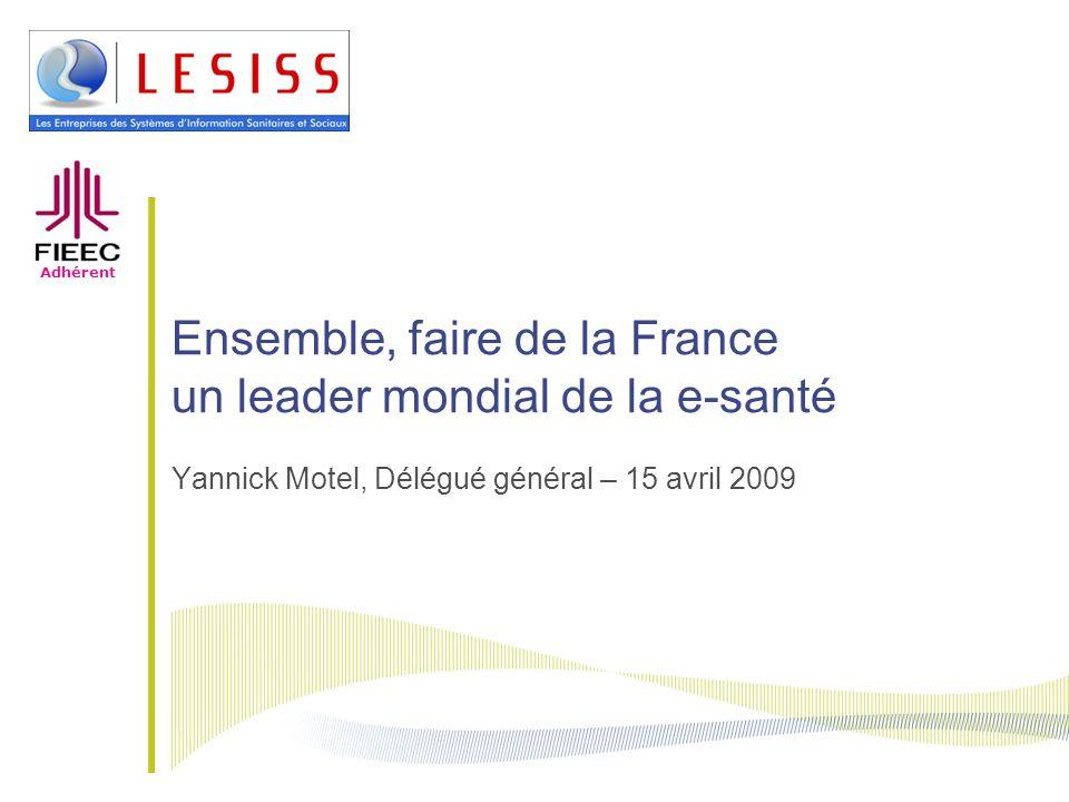 Ensemble, faire de la France un leader mondial de la e-santé Yannick Motel, Délégué général – 15 avril 2009 Adhérent