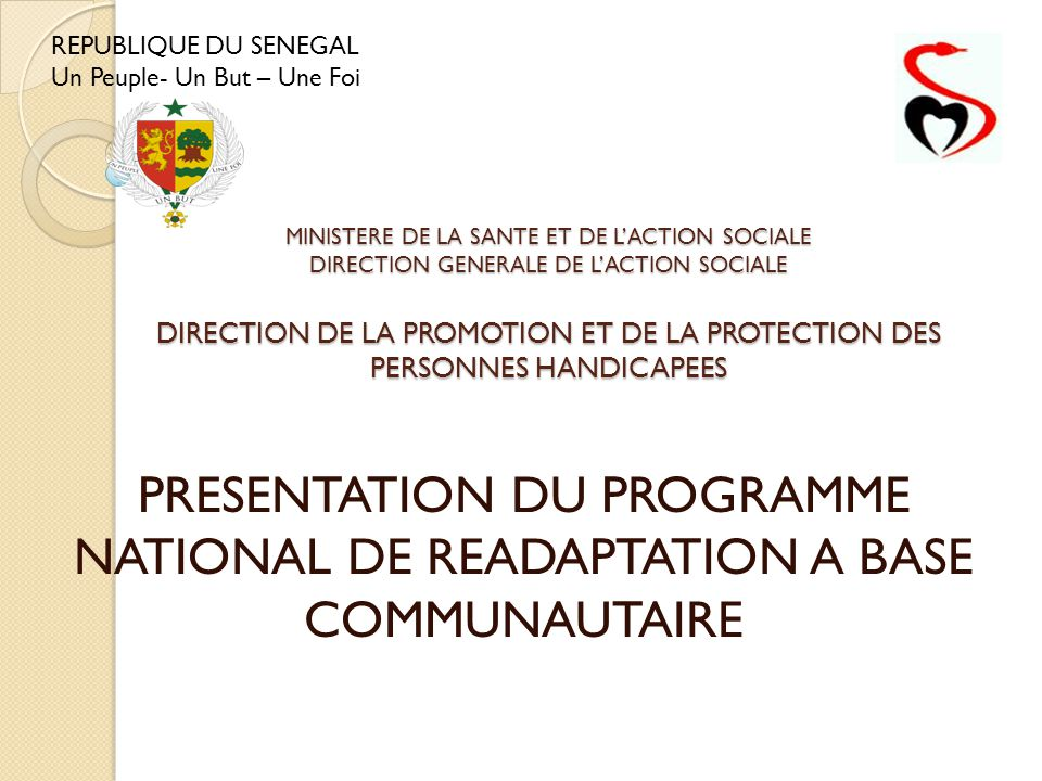 PRESENTATION DU PROGRAMME NATIONAL DE READAPTATION A BASE COMMUNAUTAIRE MINISTERE DE LA SANTE ET DE L'ACTION SOCIALE DIRECTION GENERALE DE L'ACTION SO