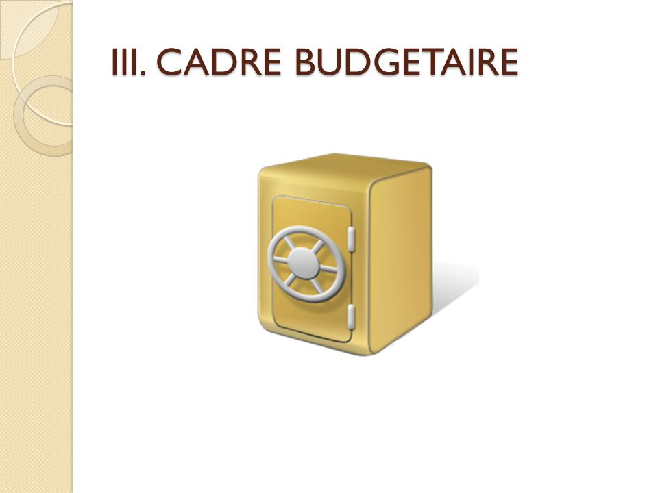 III. CADRE BUDGETAIRE