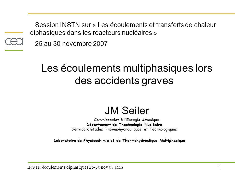 1 INSTN écoulements diphasiques 26-30 nov 07 JMS Session INSTN sur « Les écoulements et transferts de chaleur diphasiques dans les réacteurs nucléaire