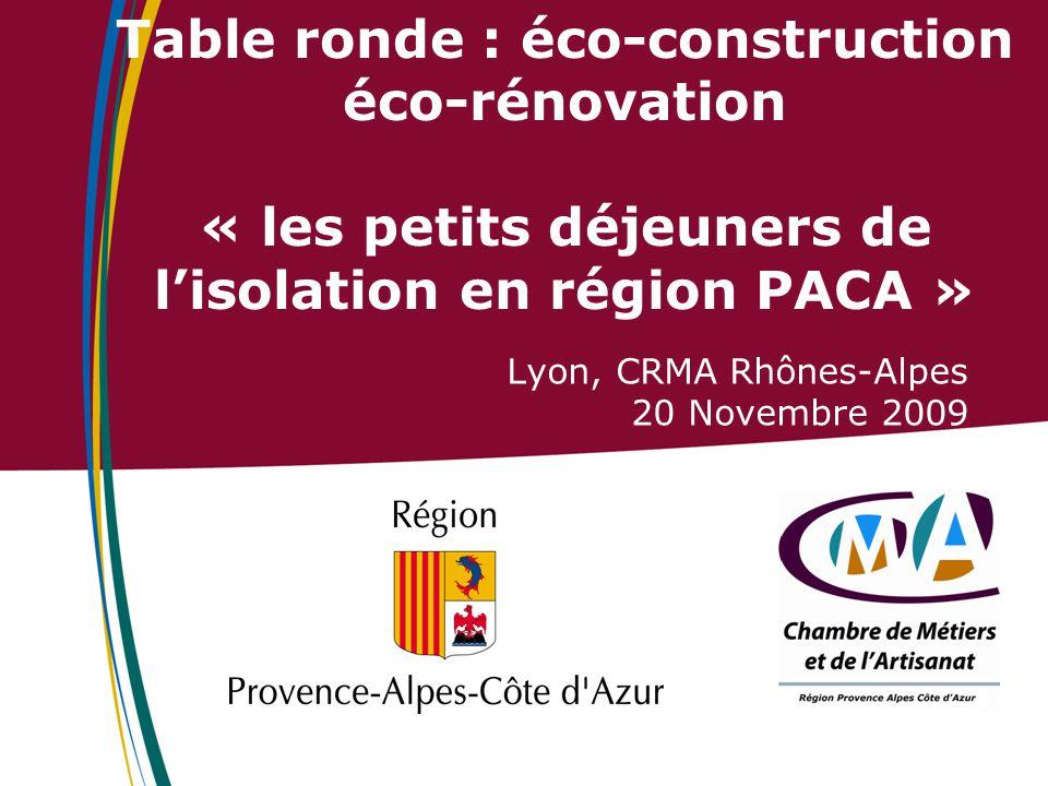 Table ronde : éco-construction éco-rénovation « les petits déjeuners de l'isolation en région PACA » Lyon, CRMA Rhônes-Alpes 20 Novembre 2009