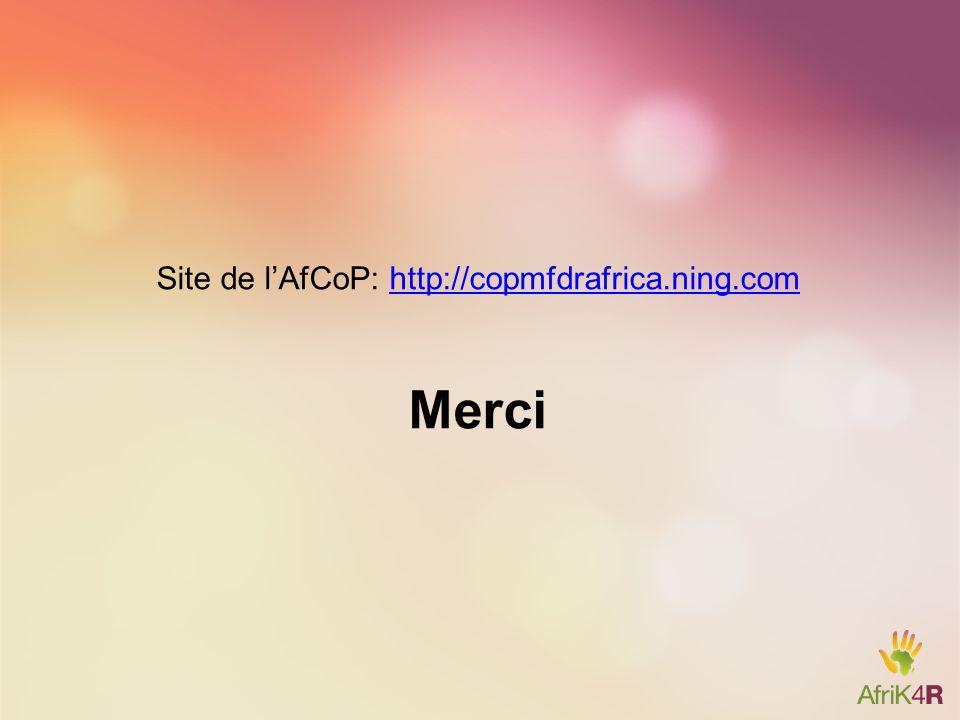 Site de l'AfCoP: http://copmfdrafrica.ning.comhttp://copmfdrafrica.ning.com Merci