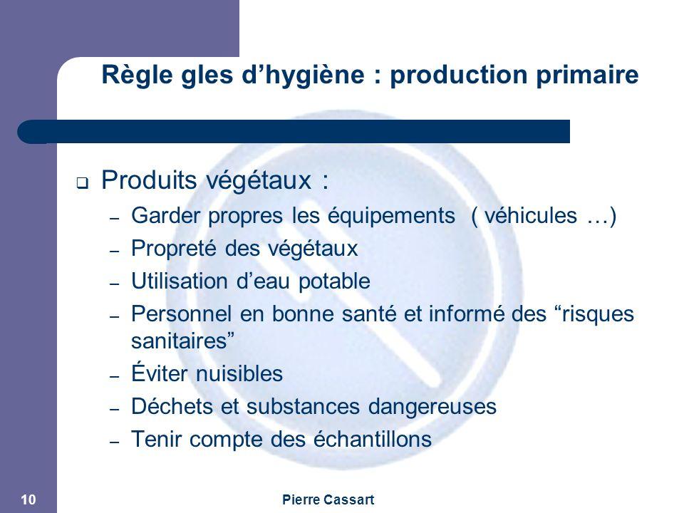 JPM Pierre Cassart 10 Règle gles d'hygiène : production primaire  Produits végétaux : – Garder propres les équipements ( véhicules …) – Propreté des