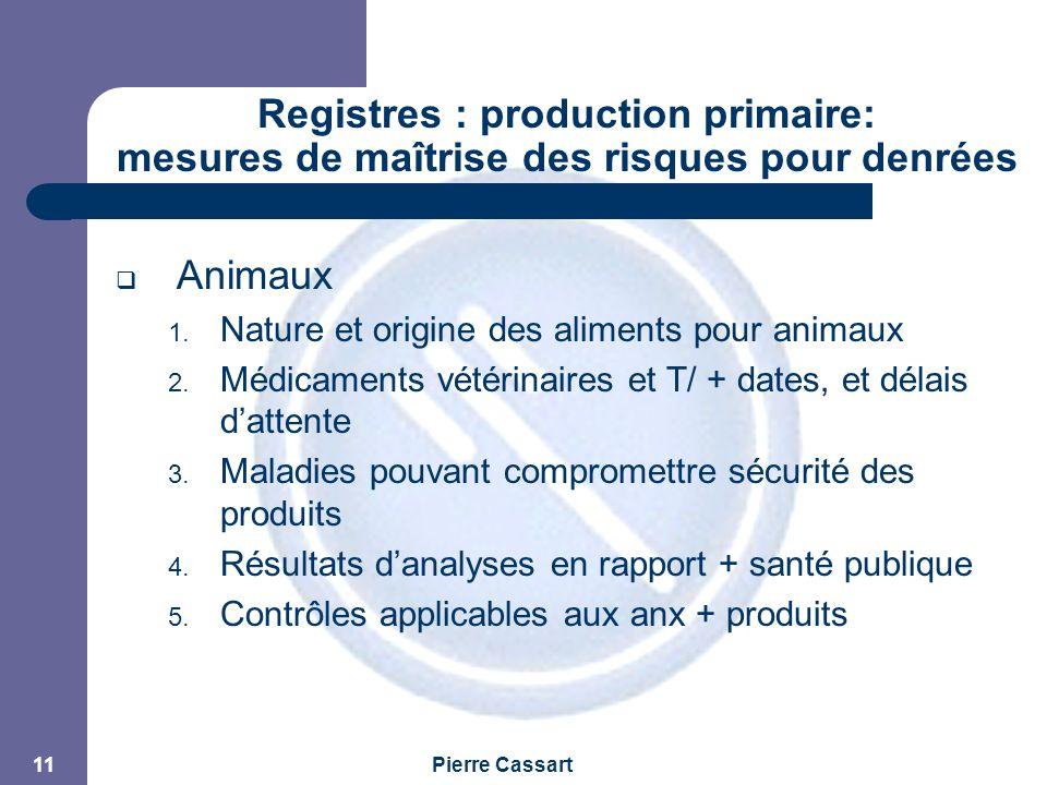 JPM Pierre Cassart 11 Registres : production primaire: mesures de maîtrise des risques pour denrées alimentaires  Animaux 1. Nature et origine des al