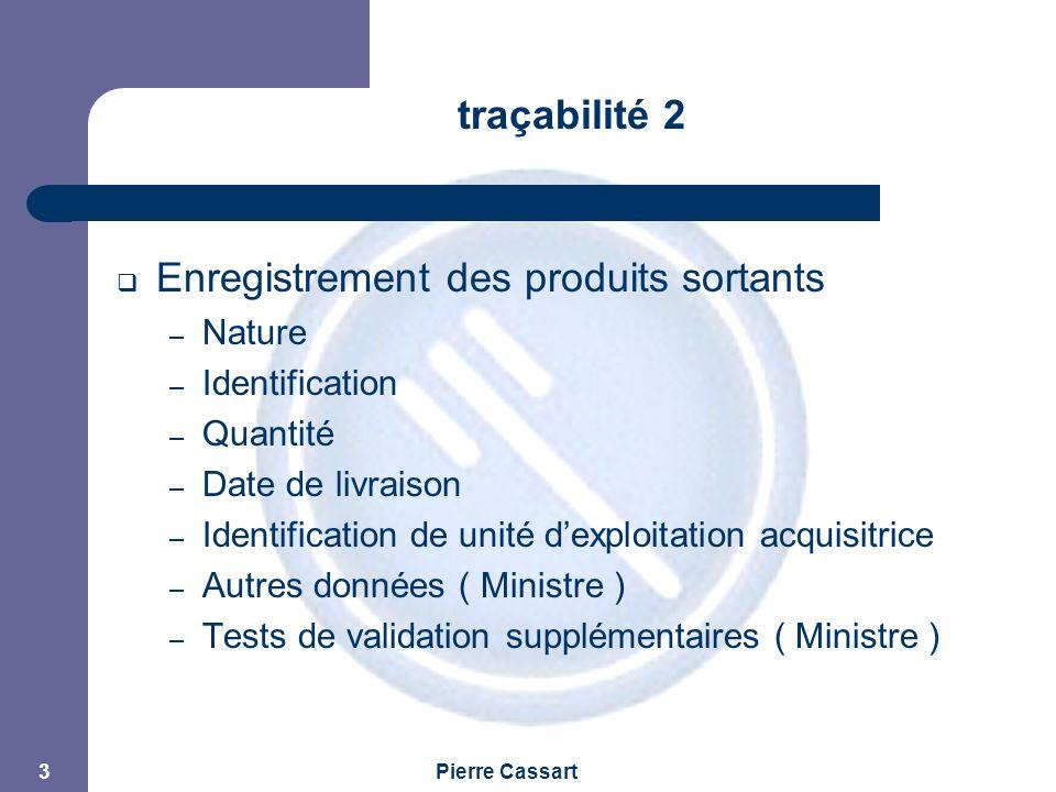 JPM Pierre Cassart 3 traçabilité 2  Enregistrement des produits sortants – Nature – Identification – Quantité – Date de livraison – Identification de unité d'exploitation acquisitrice – Autres données ( Ministre ) – Tests de validation supplémentaires ( Ministre )