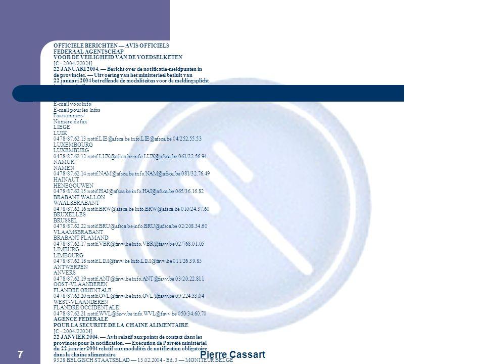 JPM Pierre Cassart 7 OFFICIELE BERICHTEN — AVIS OFFICIELS FEDERAAL AGENTSCHAP VOOR DE VEILIGHEID VAN DE VOEDSELKETEN [C - 2004/22024] 22 JANUARI 2004.