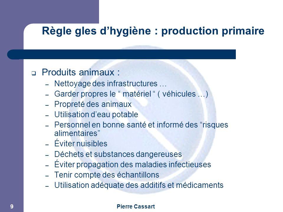 """JPM Pierre Cassart 9 Règle gles d'hygiène : production primaire  Produits animaux : – Nettoyage des infrastructures … – Garder propres le """" matériel"""