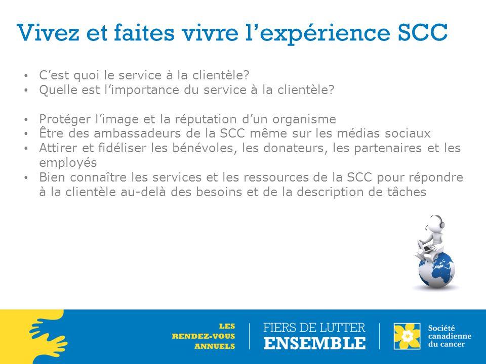 Vivez et faites vivre l'expérience SCC C'est quoi le service à la clientèle? Quelle est l'importance du service à la clientèle? Protéger l'image et la