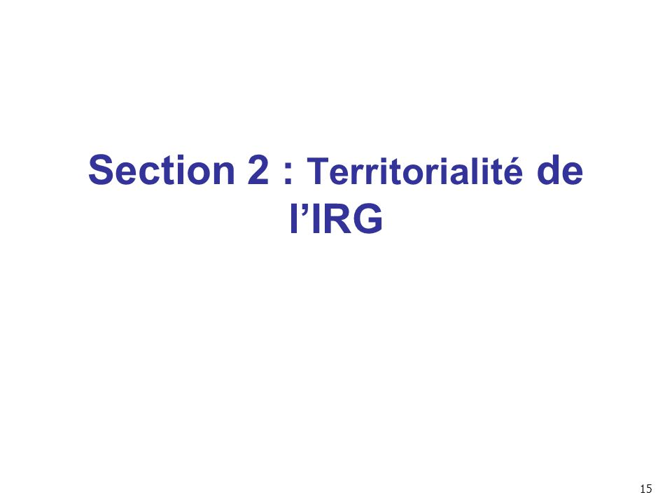 Section 2 : Territorialité de l'IRG 15