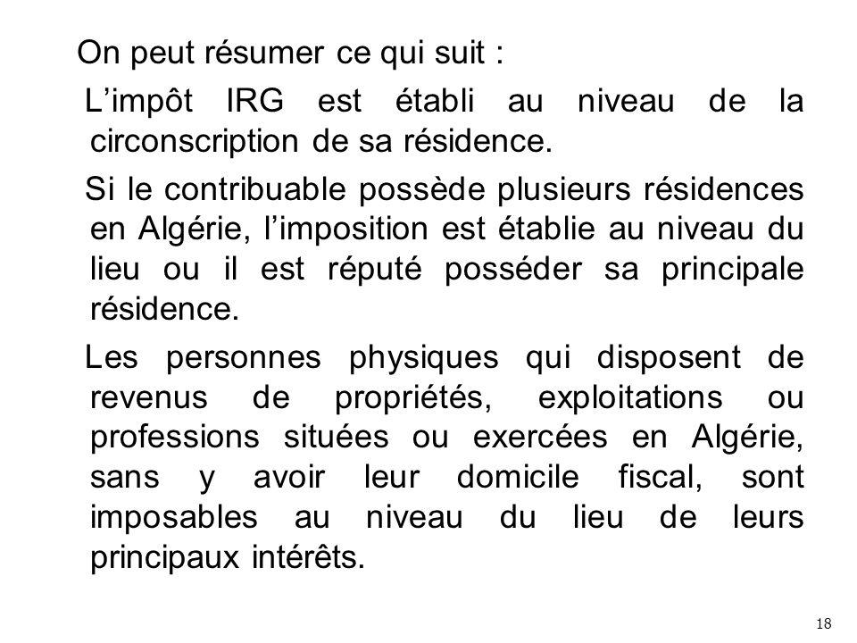 On peut résumer ce qui suit : L'impôt IRG est établi au niveau de la circonscription de sa résidence.