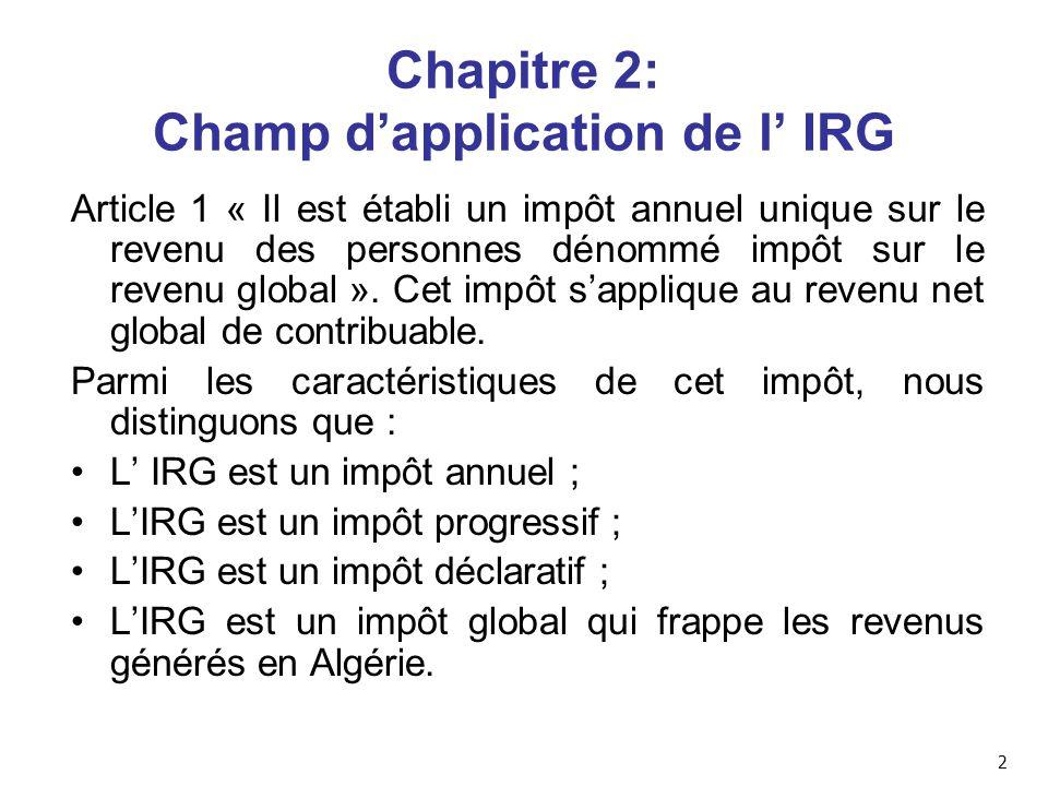 Chapitre 2: Champ d'application de l' IRG Article 1 « Il est établi un impôt annuel unique sur le revenu des personnes dénommé impôt sur le revenu global ».
