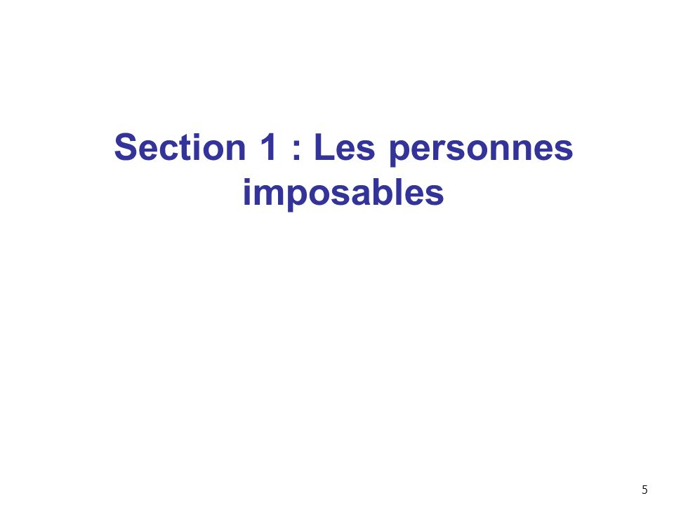 Section 1 : Les personnes imposables 5