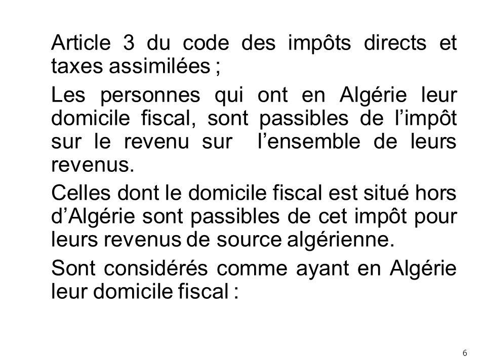 Article 3 du code des impôts directs et taxes assimilées ; Les personnes qui ont en Algérie leur domicile fiscal, sont passibles de l'impôt sur le revenu sur l'ensemble de leurs revenus.