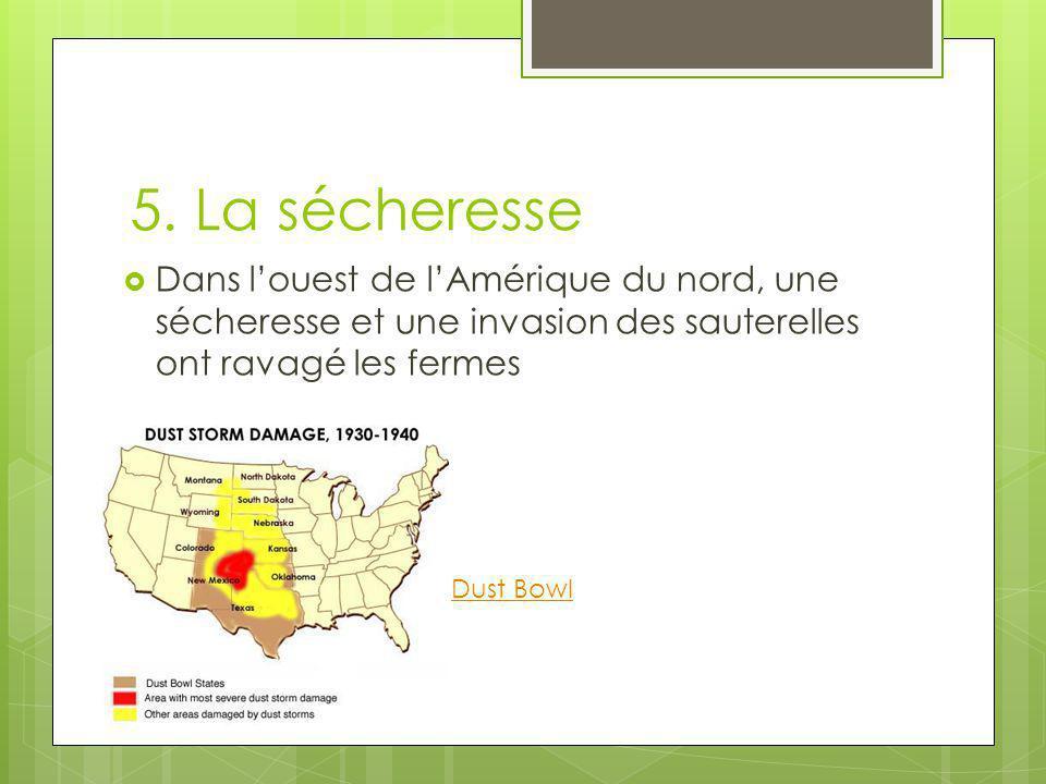 5. La sécheresse  Dans l'ouest de l'Amérique du nord, une sécheresse et une invasion des sauterelles ont ravagé les fermes Dust Bowl