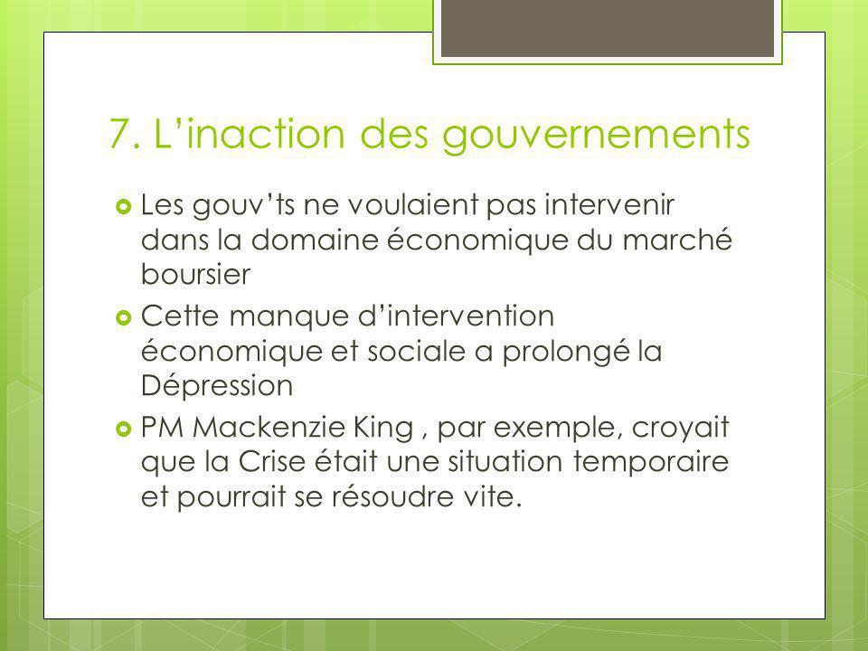 7. L'inaction des gouvernements  Les gouv'ts ne voulaient pas intervenir dans la domaine économique du marché boursier  Cette manque d'intervention