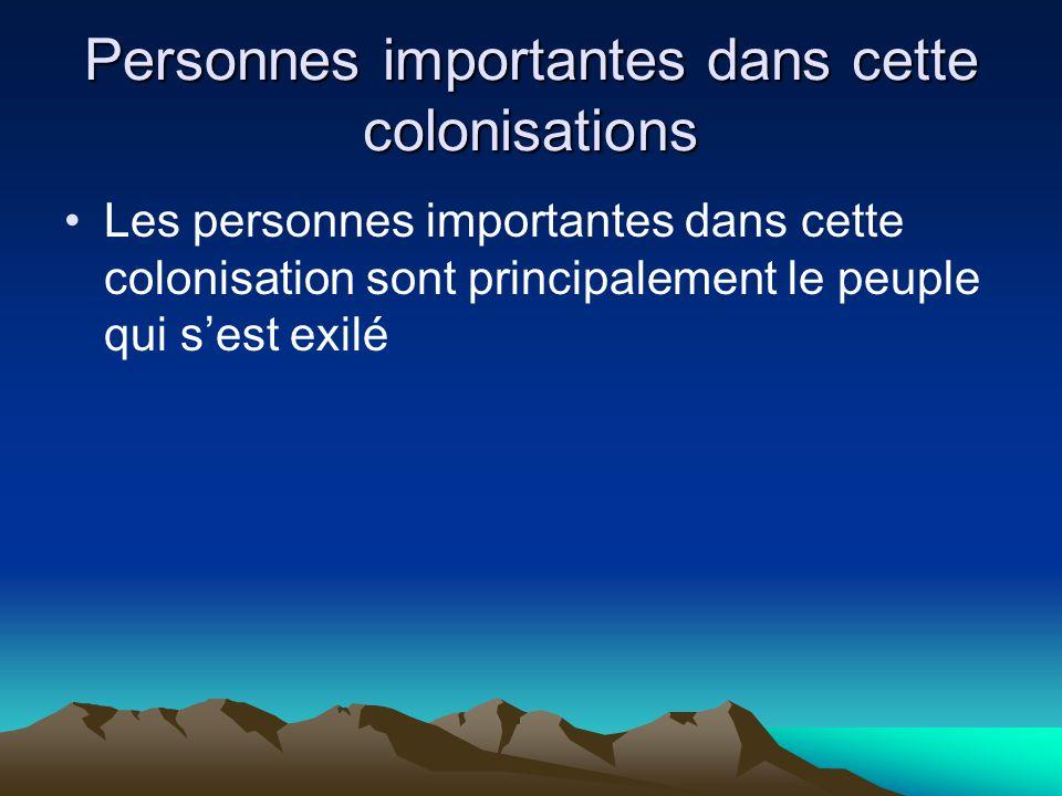 Personnes importantes dans cette colonisations Les personnes importantes dans cette colonisation sont principalement le peuple qui s'est exilé