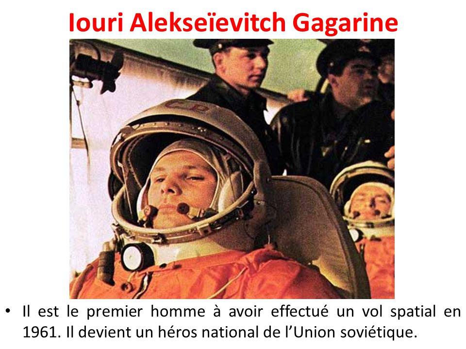 Iouri Alekseïevitch Gagarine Il est le premier homme à avoir effectué un vol spatial en 1961. Il devient un héros national de l'Union soviétique.