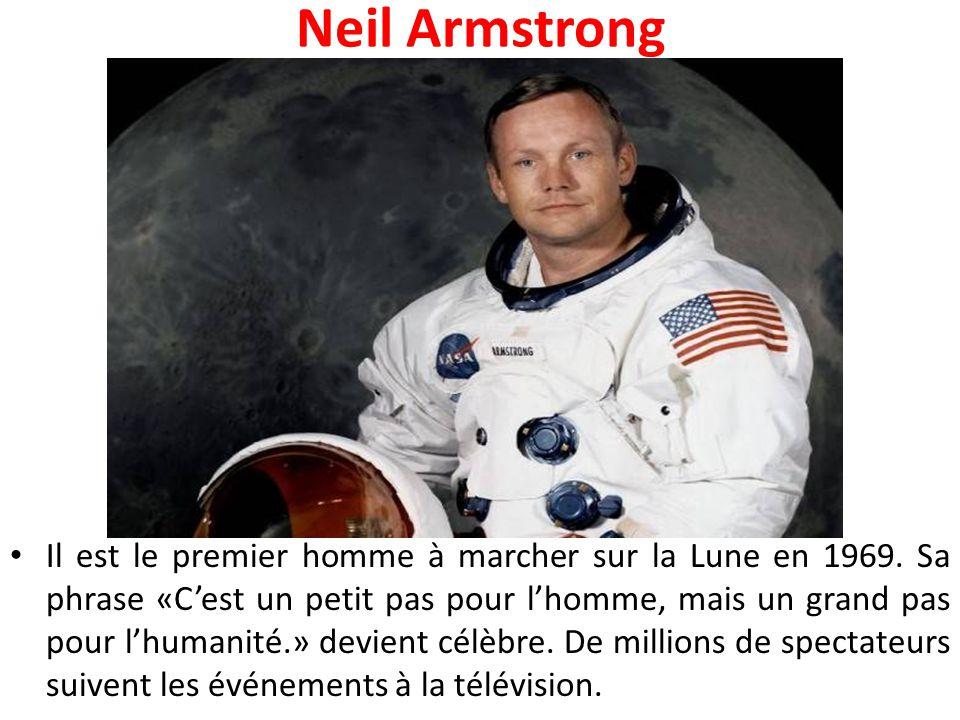 Neil Armstrong Il est le premier homme à marcher sur la Lune en 1969. Sa phrase «C'est un petit pas pour l'homme, mais un grand pas pour l'humanité.»