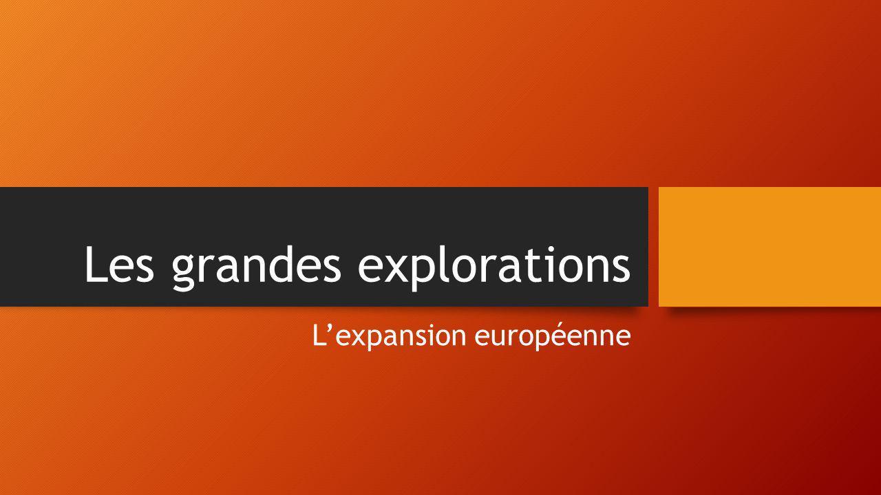 Le context des grandes explorations Époque: 15e & 16e siècles Lieu: Europe Quatres principaux pays explorateurs: -Espagne -Portugal -France -Angleterre